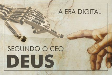 A Era Digital segundo o CEO Deus